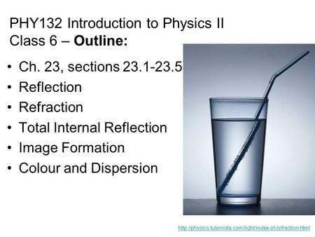 PHY132 Introduction to Physics II Class 6 – Outline: Ch. 23, sections 23.1-23.5 Reflection Refraction Total Internal Reflection Image Formation Colour.