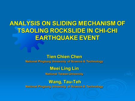 ANALYSIS ON SLIDING MECHANISM OF TSAOLING ROCKSLIDE IN CHI-CHI EARTHQUAKE EVENT Tien Chien Chen National Pingtung University of Science & Technology Meei.