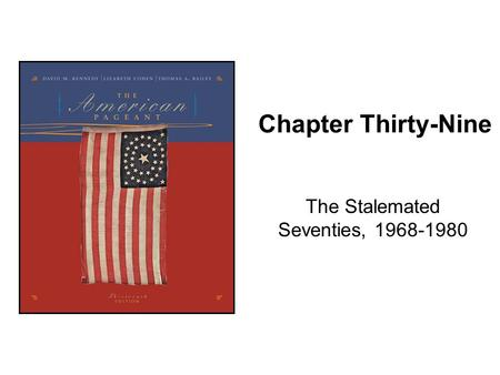 Chapter Thirty-Nine The Stalemated Seventies, 1968-1980.
