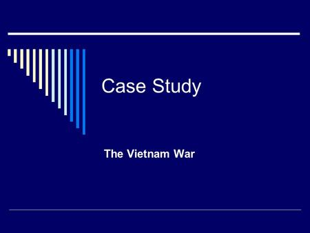 Case Study The Vietnam War. Historical Background  For 2000 years Vietnam struggled to defend their northern border from China  1843: French Intervention.
