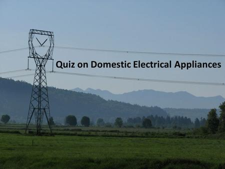 Quiz on Domestic Electrical Appliances. 1. A resistance coil is also called a heating coil. a fuse. an earth wire. a live wire.