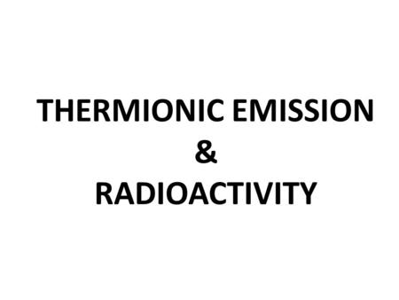 THERMIONIC EMISSION & RADIOACTIVITY
