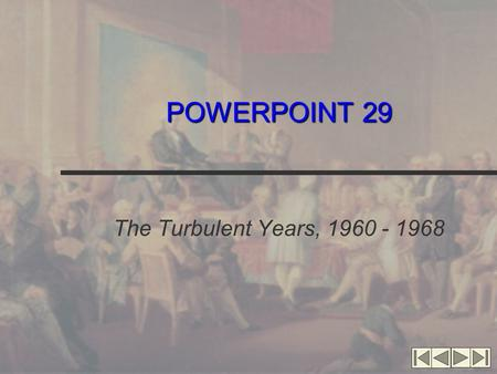 POWERPOINT 29 The Turbulent Years, 1960 - 1968. Early Tests JFK's Presidency Social Security increased Peace Corps Space research John Glenn Cuba's Bay.