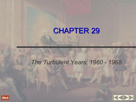 "CHAPTER 29 The Turbulent Years, 1960 - 1968 Web. I. Early Tests JFK increases Social Security, establishes Peace Corps, and sets out on ""space race"" First."