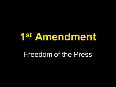 1st Amendment Freedom of the Press.