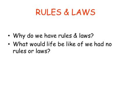 RULES & LAWS Why do we have rules & laws?