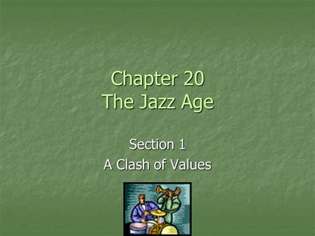 Chapter 20 The Jazz Age Section 1 A Clash of Values.