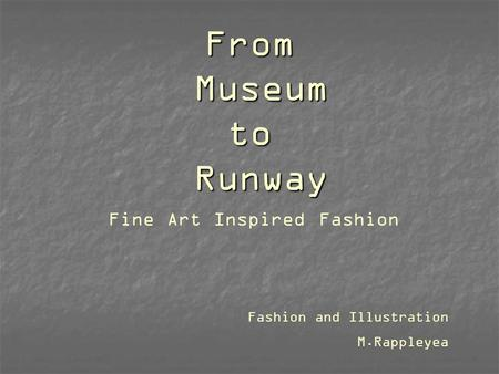 From Museum to Runway Fine Art Inspired Fashion Fashion and Illustration M.Rappleyea.