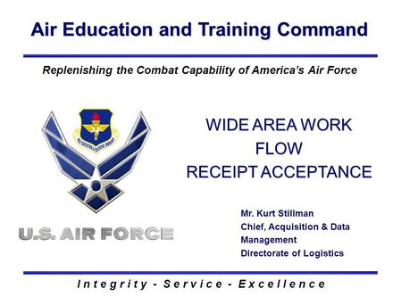 Air Education and Training Command I n t e g r i t y - S e r v i c e - E x c e l l e n c e Replenishing the Combat Capability of America's Air Force WIDE.