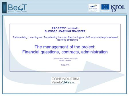 PROGETTO Leonardo BLENDED LEARNING TRANSFER Rationalising, Learning and Transferring the use of technological platforms to enterprise-based learning strategies.