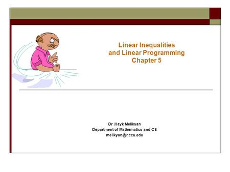 Linear Inequalities and Linear Programming Chapter 5 Dr.Hayk Melikyan Department of Mathematics and CS