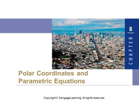 Copyright © Cengage Learning. All rights reserved. Polar Coordinates and Parametric Equations.