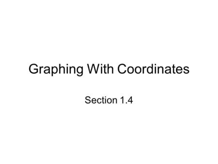 Graphing With Coordinates Section 1.4. A plane that is divided into 4 regions by a vertical and horizontal number line is called a _______________________.