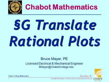 MTH55_Lec-28_sec_Jb_Graph_Rational_Functions.ppt 1 Bruce Mayer, PE Chabot College Mathematics Bruce Mayer, PE Licensed Electrical.