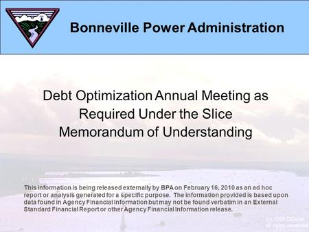 Bonneville Power Administration This information is being released externally by BPA on February 16, 2010 as an ad hoc report or analysis generated for.