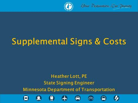 Heather Lott, PE State Signing Engineer Minnesota Department of Transportation Supplemental Signs & Costs.