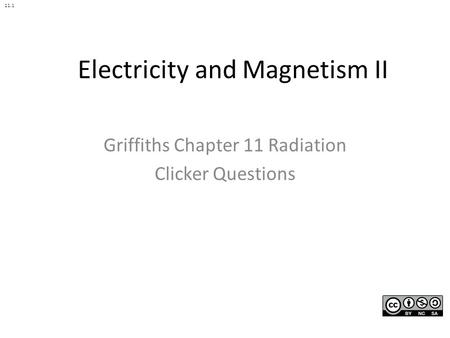 Electricity and Magnetism II Griffiths Chapter 11 Radiation Clicker Questions 11.1.