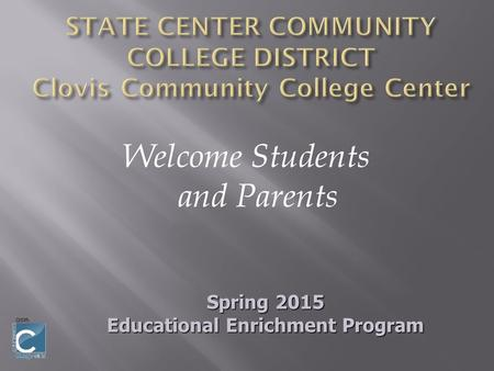 Welcome Students and Parents Spring 2015 Educational Enrichment Program.
