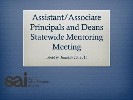 Assistant/Associate Principals and Deans Statewide Mentoring Meeting Tuesday, January 20, 2015.