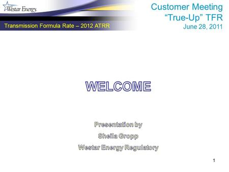 "1 Transmission Formula Rate – 2012 ATRR Customer Meeting ""True-Up"" TFR June 28, 2011."