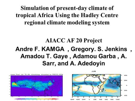 Simulation of present-day climate of tropical Africa Using the Hadley Centre regional climate modeling system AIACC AF 20 Project Andre F. KAMGA, Gregory.