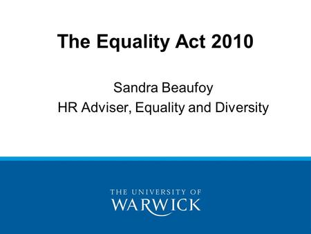 Sandra Beaufoy HR Adviser, Equality and Diversity The Equality Act 2010.