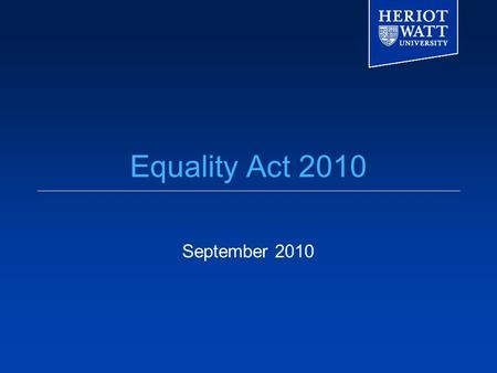 Equality Act 2010 September 2010. The legal context  There is a strong legal framework underpinning equality activity  The law covers employment and.