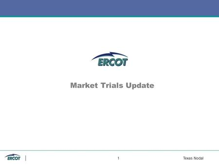 1Texas Nodal Market Trials Update. 2Texas Nodal Full System Market and Reliability Test 24-Hour Test Observations Duration of Test for Week of 8/16 168-Hour.