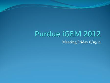 Meeting Friday 6/15/12. Recap of the Past Week's Work Tried to find a team to collaborate with Made iGEM twitter Made competent cells in bulk – currently.