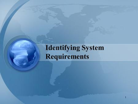 1 Identifying System Requirements. 2 Agenda Identifying System Requirements –Stakeholder Needs –Features Project Scope Stakeholder Classifications.