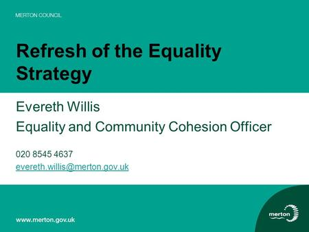 Refresh of the Equality Strategy Evereth Willis Equality and Community Cohesion Officer 020 8545 4637