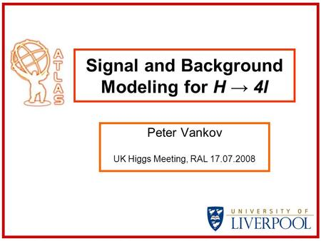 Signal and Background Modeling for H → 4l Peter Vankov UK Higgs Meeting, RAL 17.07.2008.