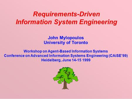  1999 John Mylopoulos Requirements-Driven IS Engineering -- 1 Requirements-Driven Information System Engineering John Mylopoulos University of Toronto.