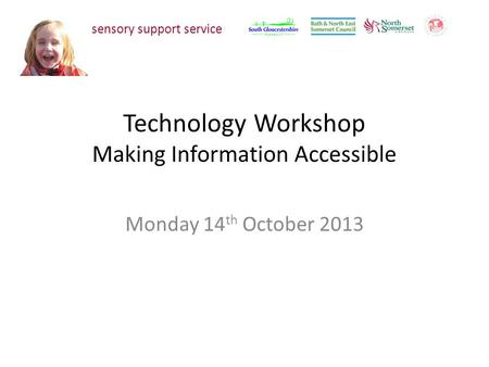 Technology Workshop Making Information Accessible Monday 14 th October 2013 sensory support service.