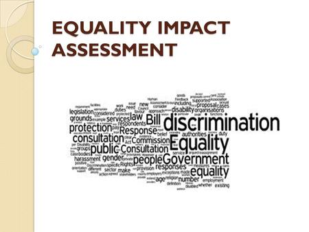 EQUALITY IMPACT ASSESSMENT. Department of Health Analysing the impact on equalities: Equality analysis is an integral part of policy development and review.