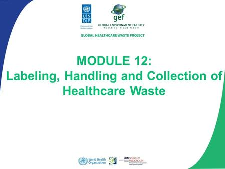 MODULE 12: Labeling, Handling and Collection of Healthcare Waste