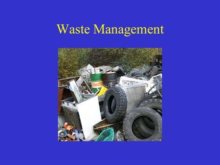 Waste Management. Early Concepts of Waste Disposal Start of Industrial Revolution, the volume of waste produced in the US was relatively small. Factories.