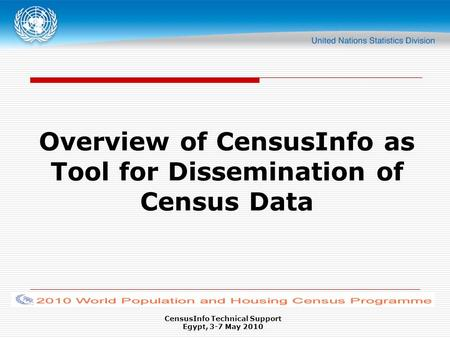 CensusInfo Technical Support Egypt, 3-7 May 2010 Overview of CensusInfo as Tool for Dissemination of Census Data.