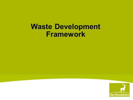 Waste Development Framework. CC roles and responsibilities for waste What the WDF is (and isn't) How waste procurement fits in a parallel universe And.