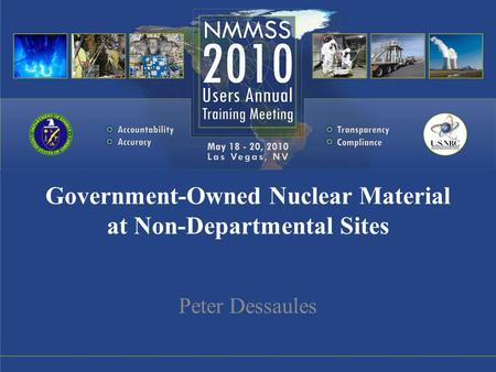 Government-Owned Nuclear Material at Non-Departmental Sites Peter Dessaules.