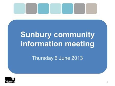 Sunbury community information meeting Thursday 6 June 2013 1.