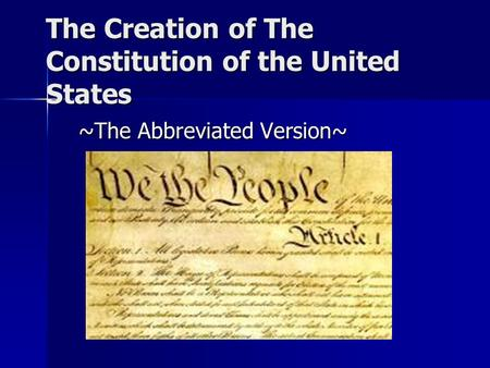 The Creation of The Constitution of the United States ~The Abbreviated Version~