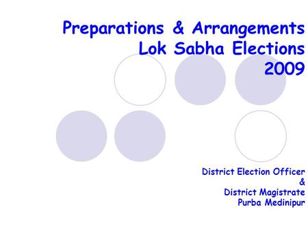Preparations & Arrangements Lok Sabha Elections 2009 District Election Officer & District Magistrate Purba Medinipur.