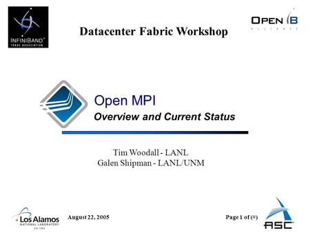 August 22, 2005Page 1 of (#) Datacenter Fabric Workshop Open MPI Overview and Current Status Tim Woodall - LANL Galen Shipman - LANL/UNM.