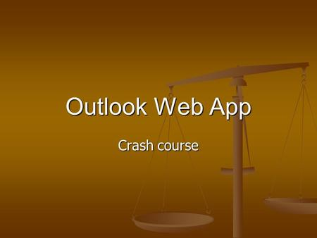Outlook Web App Crash course. Outlook Agenda Login Login Reset Password Reset Password Getting Started in Outlook Web App Getting Started in Outlook Web.