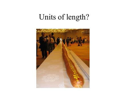 Units of length?. Mile, furlong, fathom, yard, feet, inches, Angstroms, nautical miles, cubits.