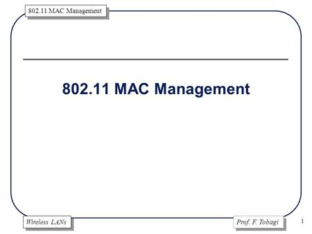 Wireless LANs Prof. F. Tobagi 802.11 MAC Management 1.