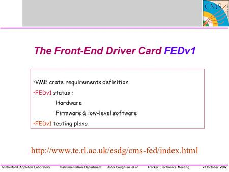 Instrumentation DepartmentJohn Coughlan et al.Rutherford Appleton Laboratory23 October 2002Tracker Electronics Meeting The Front-End Driver Card FEDv1.