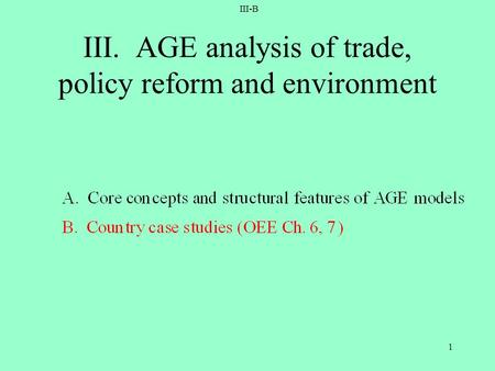 III-B 1 III. AGE analysis of trade, policy reform and environment.