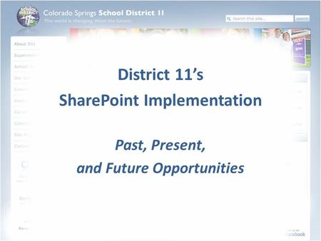 District 11's SharePoint Implementation Past, Present, and Future Opportunities.